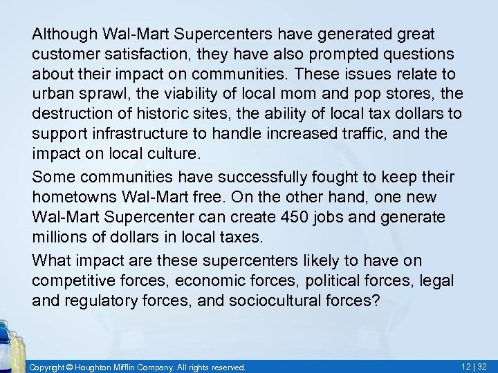 Although Wal-Mart Supercenters have generated great customer satisfaction, they have also prompted questions about