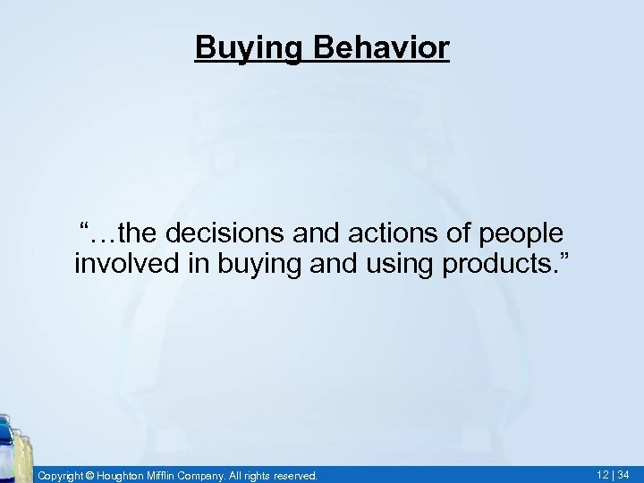 """Buying Behavior """"…the decisions and actions of people involved in buying and using products."""