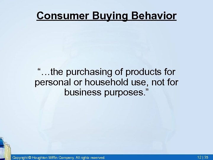 """Consumer Buying Behavior """"…the purchasing of products for personal or household use, not for"""