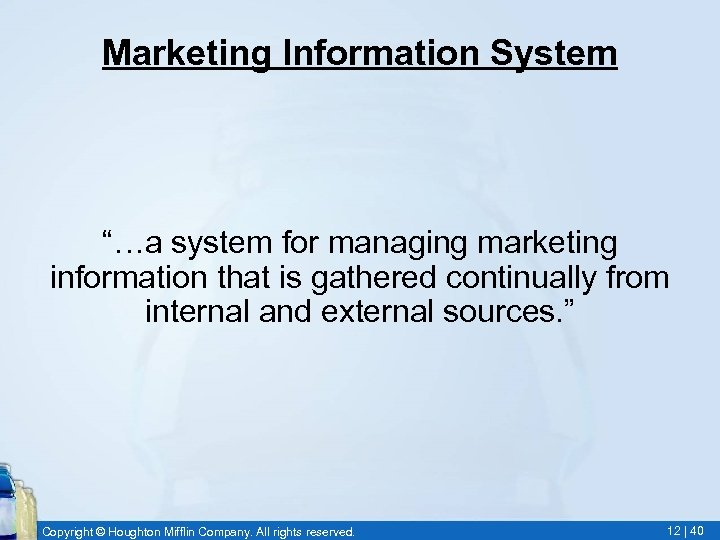 """Marketing Information System """"…a system for managing marketing information that is gathered continually from"""
