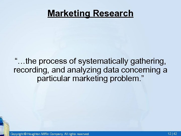 """Marketing Research """"…the process of systematically gathering, recording, and analyzing data concerning a particular"""