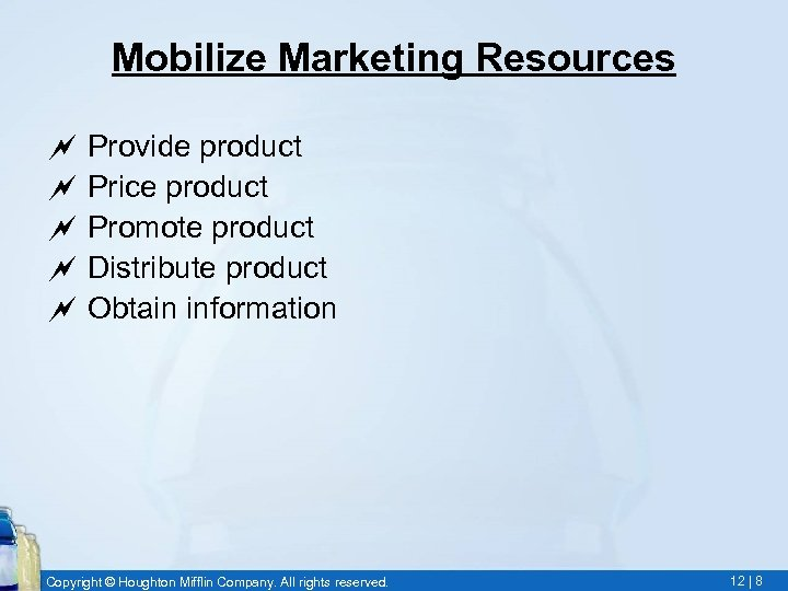 Mobilize Marketing Resources ~ Provide product ~ Price product ~ Promote product ~ Distribute