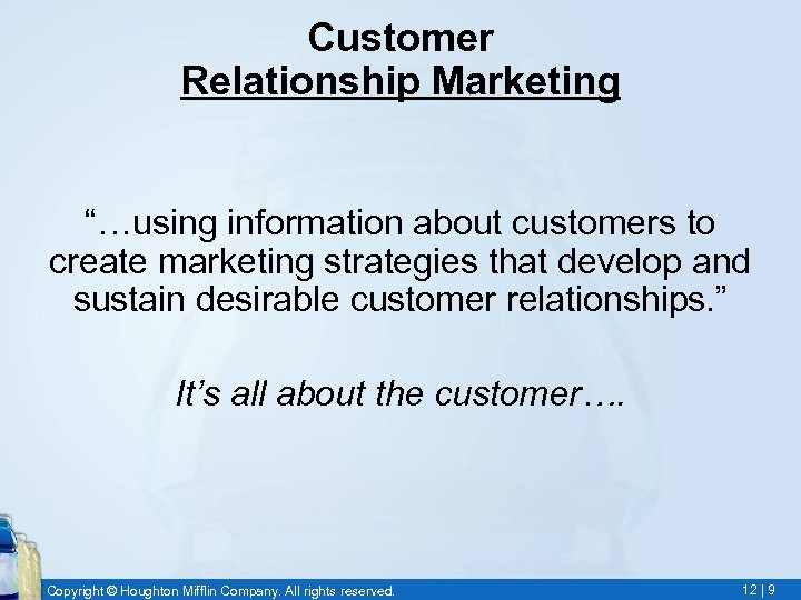 """Customer Relationship Marketing """"…using information about customers to create marketing strategies that develop and"""