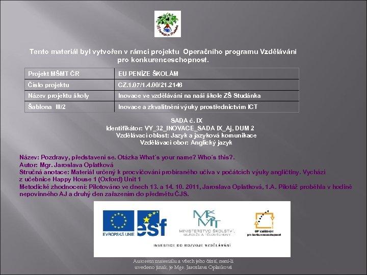 Tento materiál byl vytvořen v rámci projektu Operačního programu Vzdělávání pro konkurenceschopnost. Projekt MŠMT