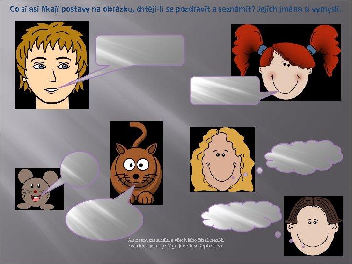 Co si asi říkají postavy na obrázku, chtějí-li se pozdravit a seznámit? Jejich jména