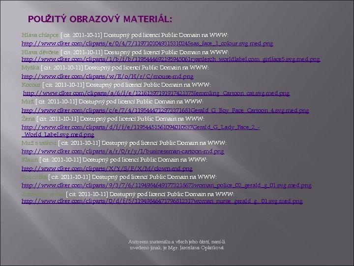 POUŽITÝ OBRAZOVÝ MATERIÁL: Hlava chlapce [ cit. 2011 -10 -11] Dostupný pod licencí Public