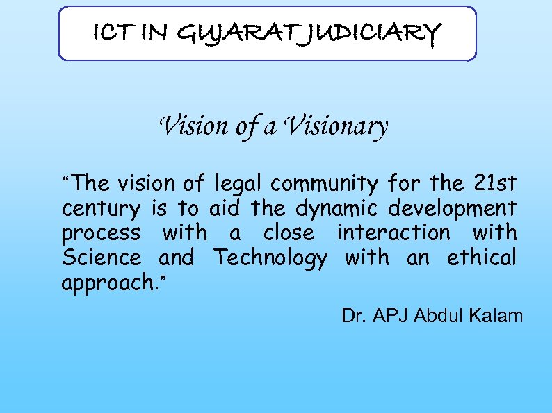 """ICT IN GUJARAT JUDICIARY Vision of a Visionary """"The vision of legal community for"""