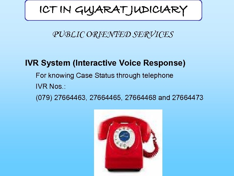 ICT IN GUJARAT JUDICIARY PUBLIC ORIENTED SERVICES IVR System (Interactive Voice Response) For knowing
