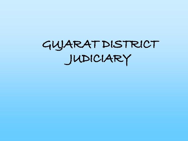 GUJARAT DISTRICT JUDICIARY