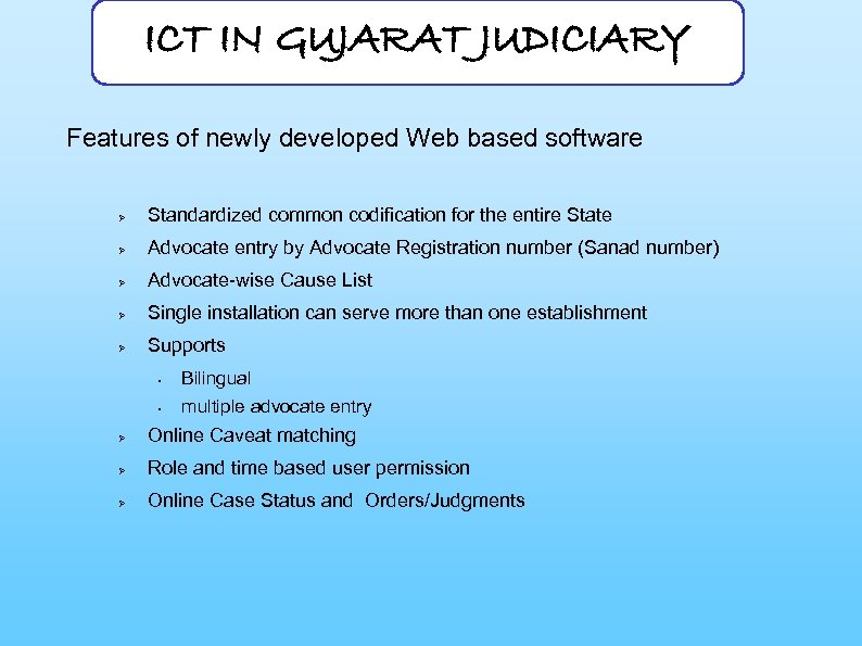 ICT IN GUJARAT JUDICIARY Features of newly developed Web based software Ø Standardized common