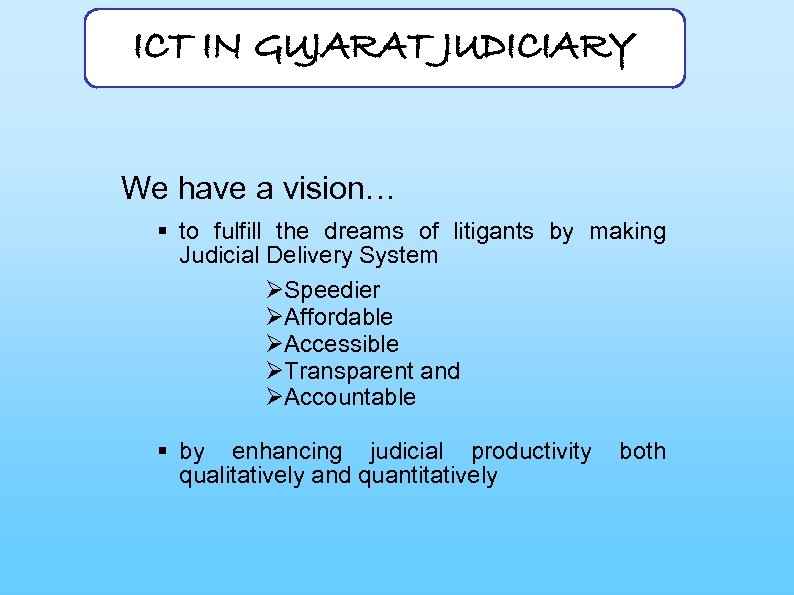 ICT IN GUJARAT JUDICIARY We have a vision… § to fulfill the dreams of