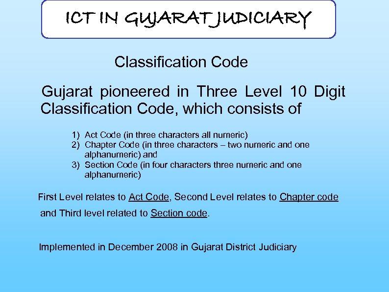 ICT IN GUJARAT JUDICIARY Classification Code Gujarat pioneered in Three Level 10 Digit Classification