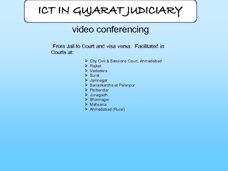 ICT IN GUJARAT JUDICIARY video conferencing From Jail to Court and visa versa. Facilitated