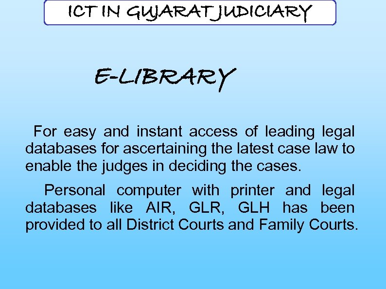 ICT IN GUJARAT JUDICIARY E-LIBRARY For easy and instant access of leading legal databases