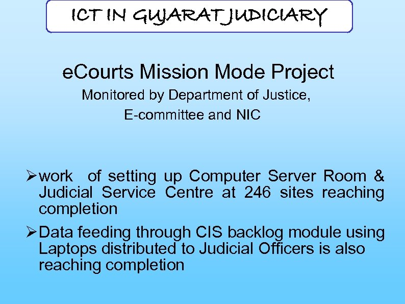 ICT IN GUJARAT JUDICIARY e. Courts Mission Mode Project Monitored by Department of Justice,