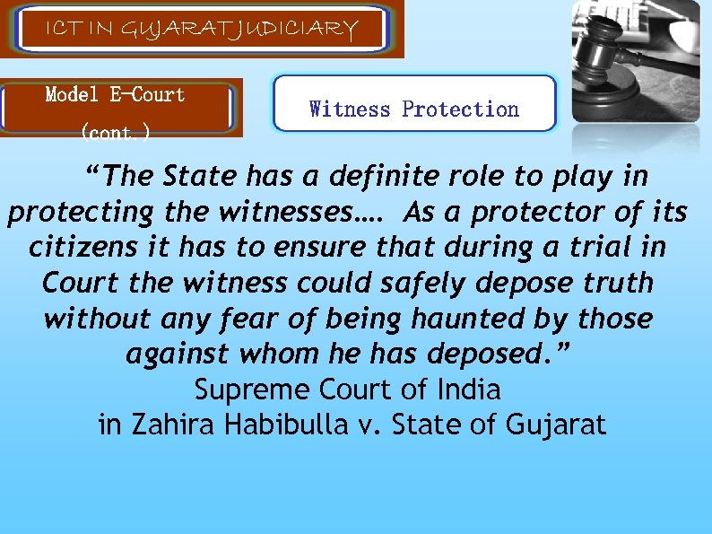 """ICT IN GUJARAT JUDICIARY Model E-Court Witness Protection (cont. ) """"The State has a"""