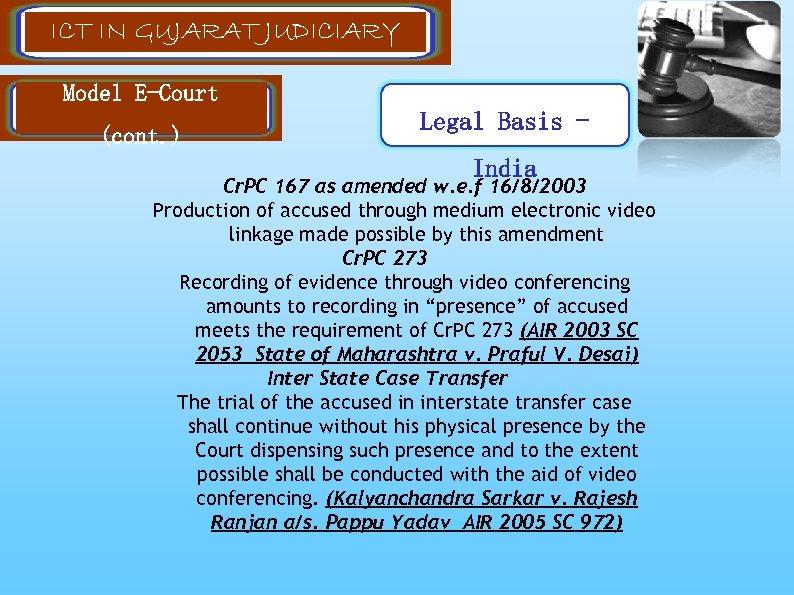 ICT IN GUJARAT JUDICIARY Model E-Court (cont. ) Legal Basis India Cr. PC 167