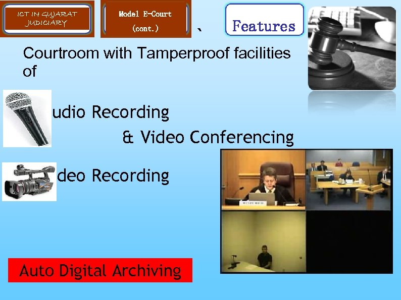 ICT IN GUJARAT JUDICIARY Model E-Court (cont. ) ` Features Courtroom with Tamperproof facilities