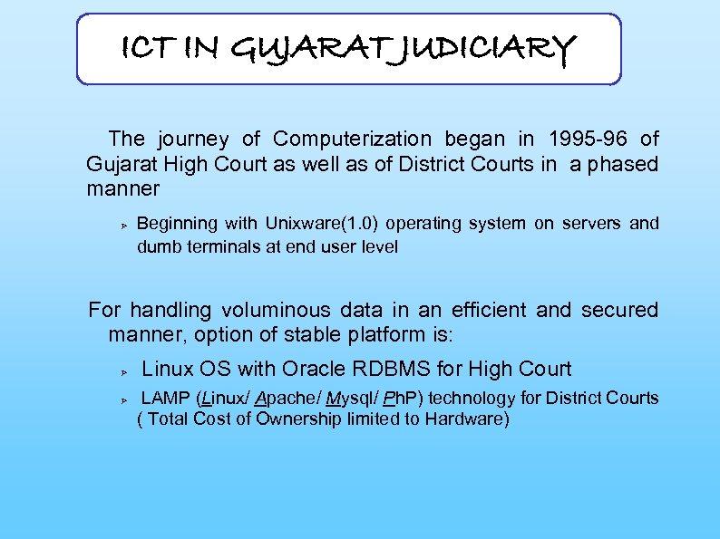 ICT IN GUJARAT JUDICIARY The journey of Computerization began in 1995 -96 of Gujarat