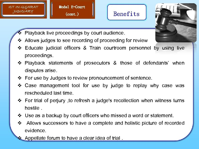ICT IN GUJARAT JUDICIARY Model E-Court (cont. ) Benefits v Playback live proceedings by