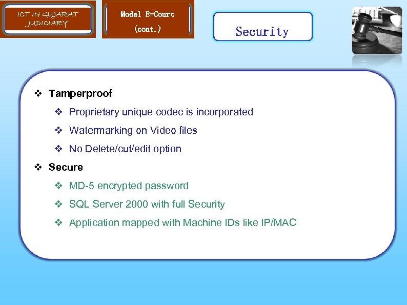 ICT IN GUJARAT JUDICIARY Model E-Court (cont. ) Security v Tamperproof v Proprietary unique