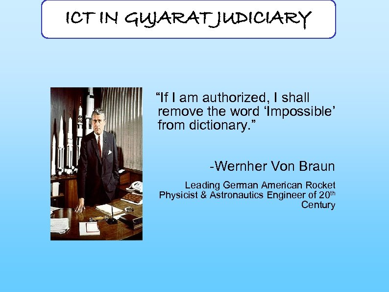 """ICT IN GUJARAT JUDICIARY """"If I am authorized, I shall remove the word 'Impossible'"""