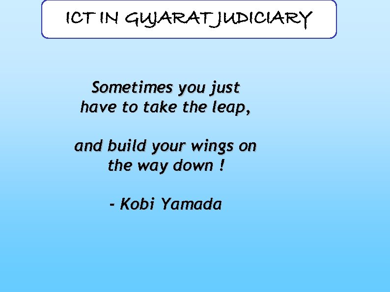 ICT IN GUJARAT JUDICIARY Sometimes you just have to take the leap, and build