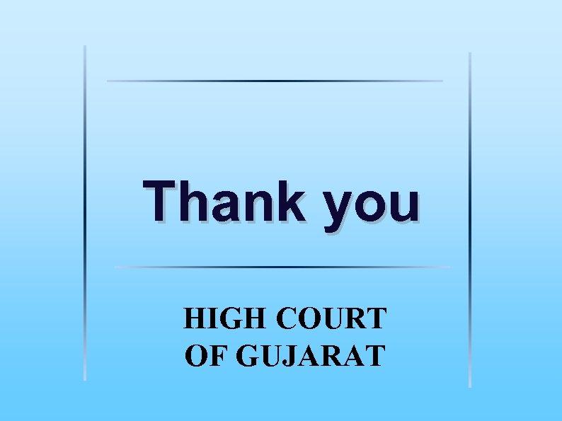 Thank you HIGH COURT OF GUJARAT