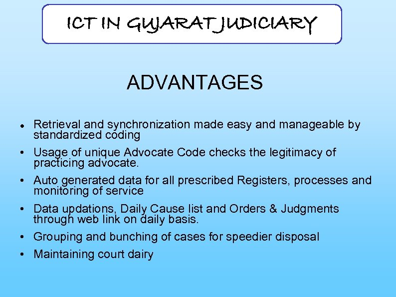 ICT IN GUJARAT JUDICIARY ADVANTAGES • • • Retrieval and synchronization made easy and