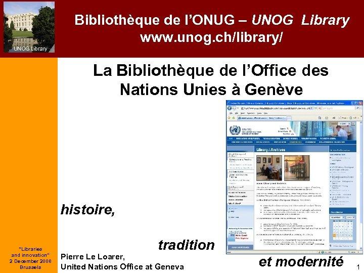 Bibliothèque de l'ONUG – UNOG Library www. unog. ch/library/ UNOG Library La Bibliothèque de