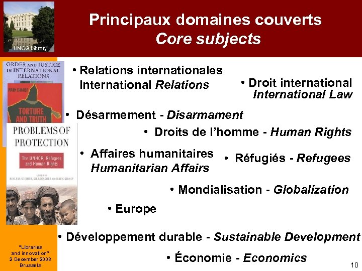 UNOG Library Principaux domaines couverts Core subjects • Relations internationales International Relations • Droit