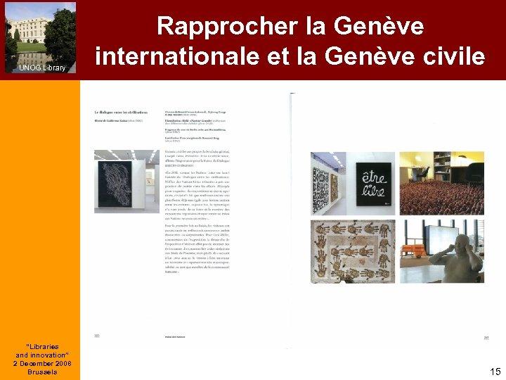 "UNOG Library ""Libraries and innovation"" 2 December 2008 Brussels Rapprocher la Genève internationale et"