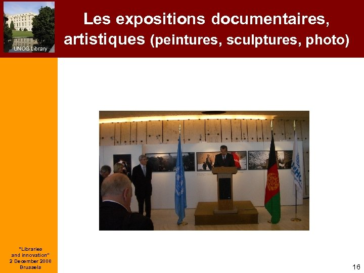 """UNOG Library """"Libraries and innovation"""" 2 December 2008 Brussels Les expositions documentaires, artistiques (peintures,"""