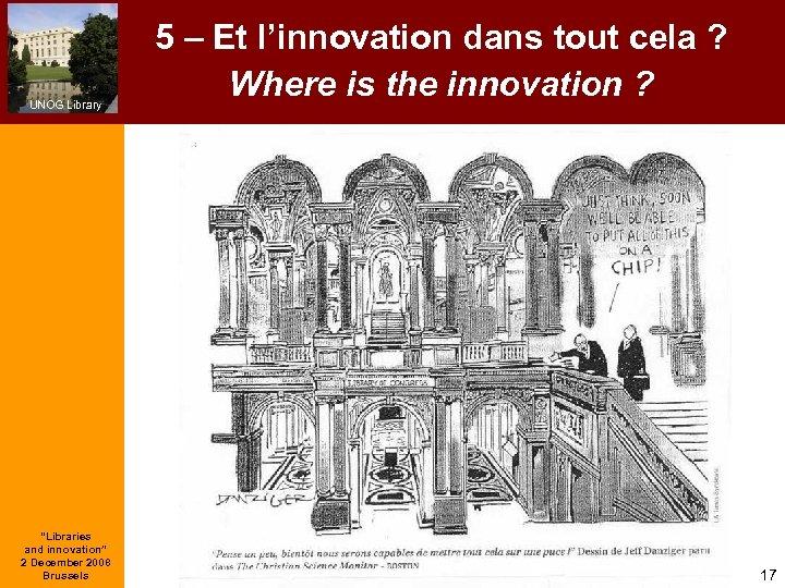 """UNOG Library """"Libraries and innovation"""" 2 December 2008 Brussels 5 – Et l'innovation dans"""