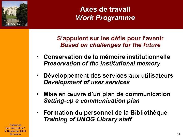 Axes de travail Work Programme UNOG Library S'appuient sur les défis pour l'avenir Based