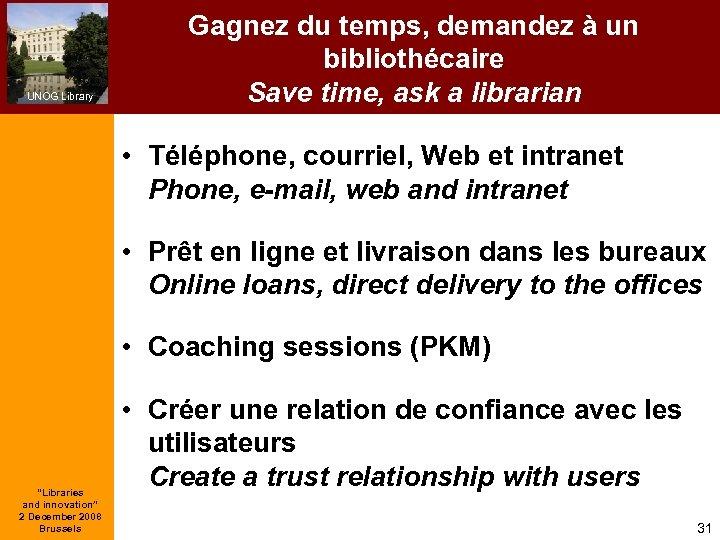 UNOG Library Gagnez du temps, demandez à un bibliothécaire Save time, ask a librarian
