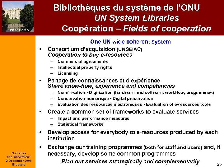Bibliothèques du système de l'ONU UN System Libraries Coopération – Fields of cooperation UNOG