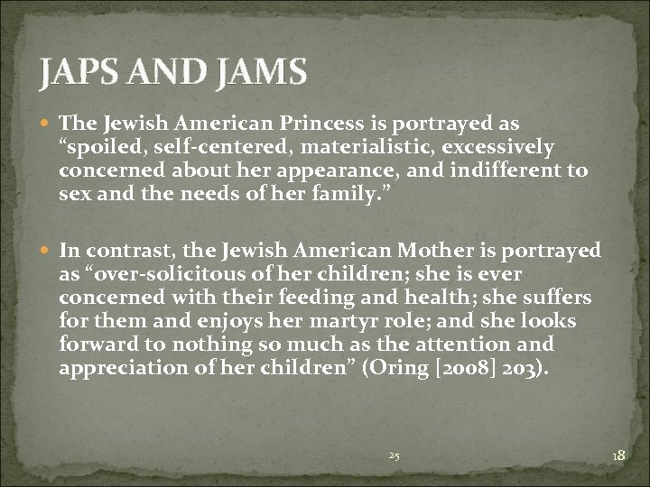 """JAPS AND JAMS The Jewish American Princess is portrayed as """"spoiled, self-centered, materialistic, excessively"""