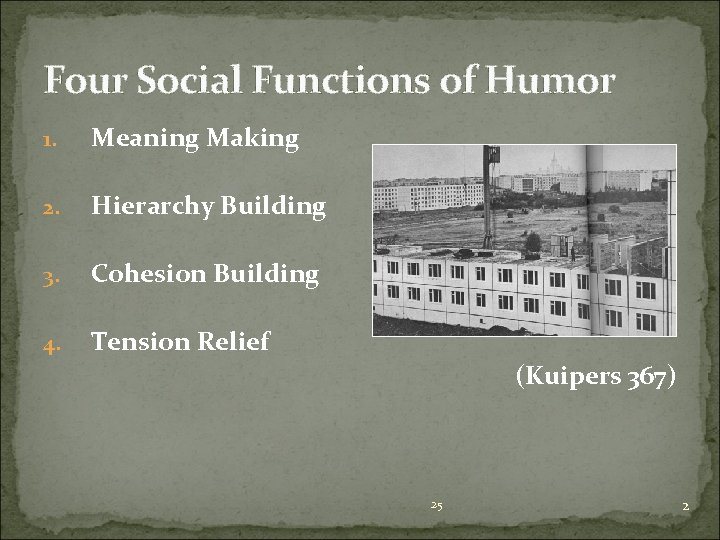 Four Social Functions of Humor 1. Meaning Making 2. Hierarchy Building 3. Cohesion Building