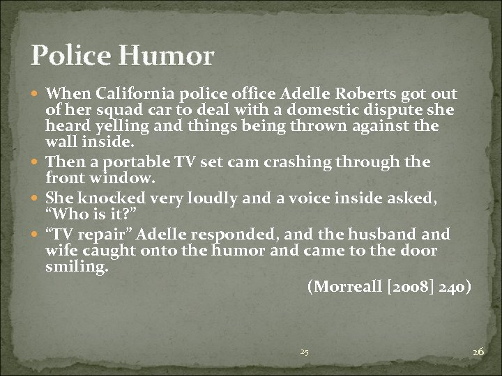 Police Humor When California police office Adelle Roberts got out of her squad car