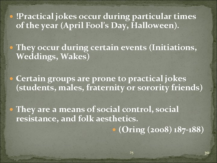 !Practical jokes occur during particular times of the year (April Fool's Day, Halloween).