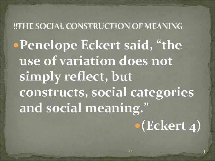 """!!THE SOCIAL CONSTRUCTION OF MEANING Penelope Eckert said, """"the use of variation does not"""