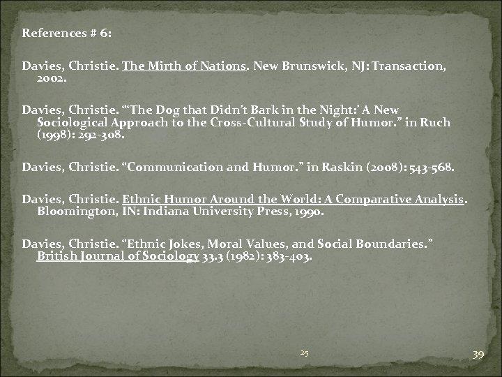 References # 6: Davies, Christie. The Mirth of Nations. New Brunswick, NJ: Transaction, 2002.