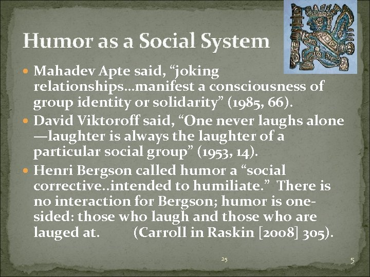 """Humor as a Social System Mahadev Apte said, """"joking relationships…manifest a consciousness of group"""