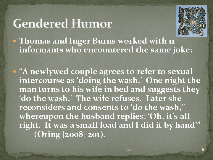 Gendered Humor Thomas and Inger Burns worked with 11 informants who encountered the same