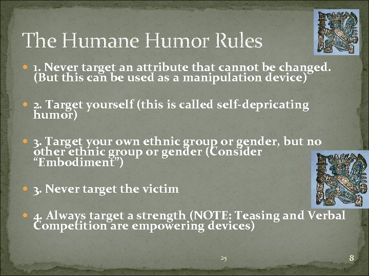 The Humane Humor Rules 1. Never target an attribute that cannot be changed. (But