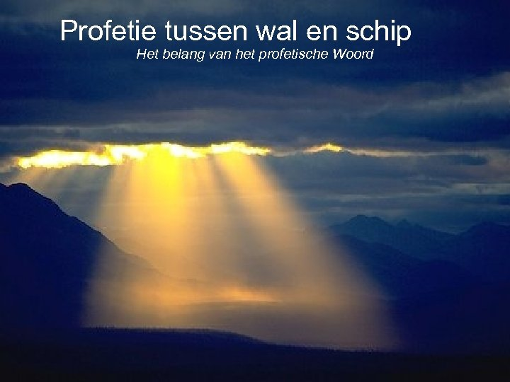 Profetie tussen wal en schip Het belang van het profetische Woord