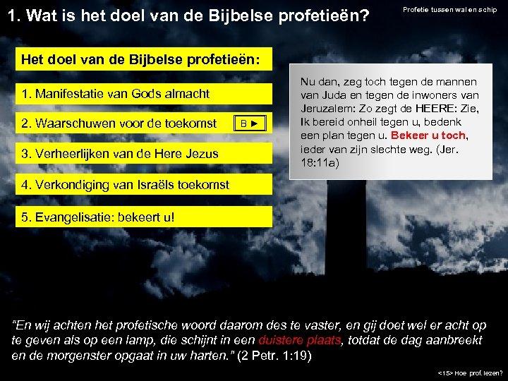 1. Wat is het doel van de Bijbelse profetieën? Profetie tussen wal en schip