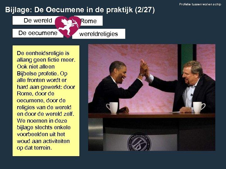 Bijlage: De Oecumene in de praktijk (2/27) De wereld De oecumene De eenheidsreligie is