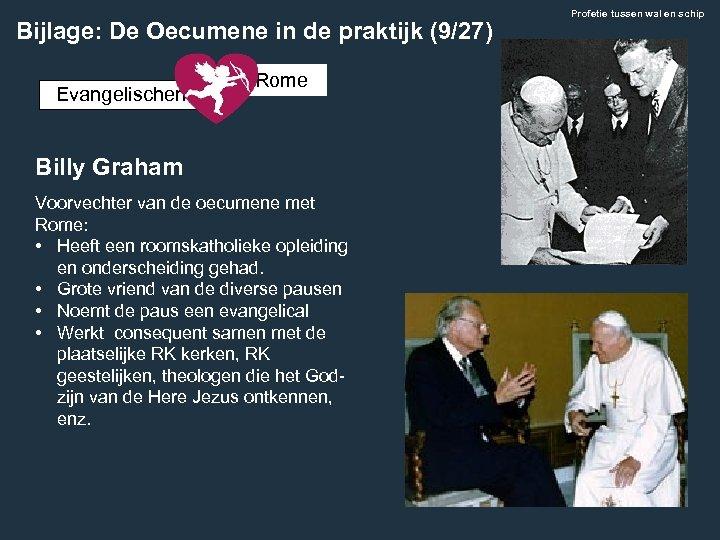 Bijlage: De Oecumene in de praktijk (9/27) Evangelischen Rome Billy Graham Voorvechter van de